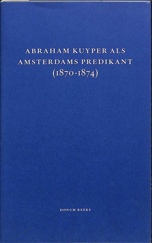 Dr. A. Kuyper, de dominee van wijk 27, wijk 8 en nog veel meer (1870-1874) - J. Vree  