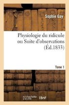 Physiologie du ridicule ou Suite d'observations. Tome 1
