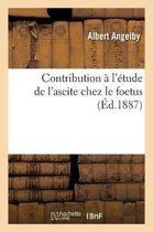 Contribution A l'Etude de l'Ascite Chez Le Foetus