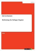 Reforming the Refugee Regime