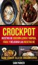 Crockpot: Recetas de coccion lenta y rápida, fácil y delicioso Las recetas de (Slow Cooker: Olla De Coccion Lenta)