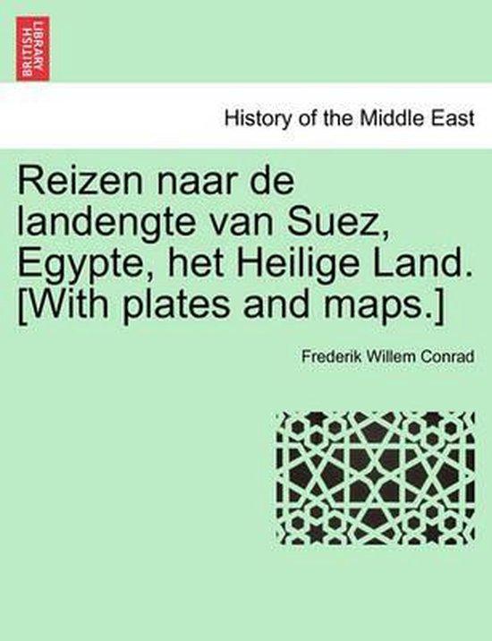 Reizen naar de landengte van suez, egypte, het heilige land. [with plates and maps.] - Frederik Willem Conrad  