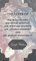 The Lives of - John Donne - Sir Henry Wotton - Richard Hooker - George Herbert & Robert Sanderson