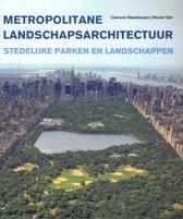 Metropolitane landschapsarchitectuur. Stedelijke parken en landschappen