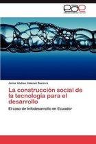 La Construccion Social de La Tecnologia Para El Desarrollo