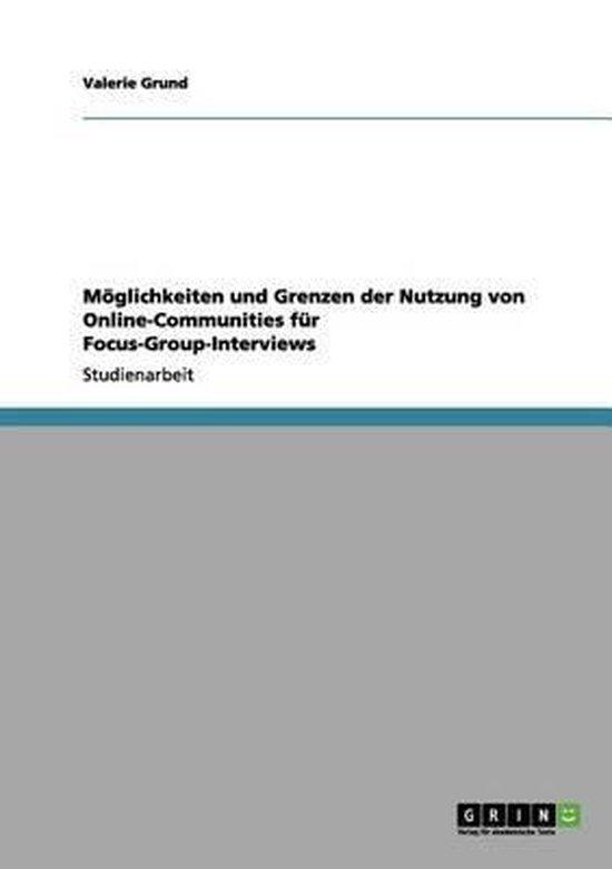 Moeglichkeiten und Grenzen der Nutzung von Online-Communities fur Focus-Group-Interviews