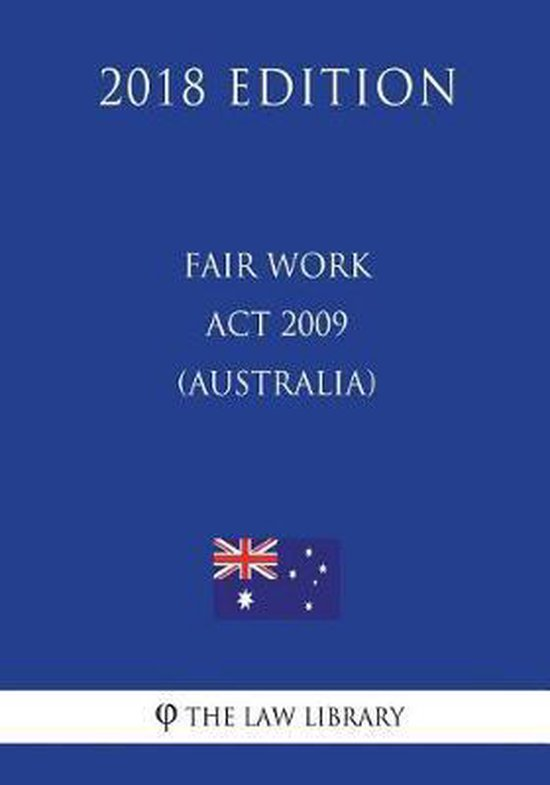 Fair Work ACT 2009 (Australia) (2018 Edition)