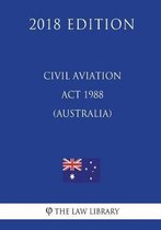 Civil Aviation ACT 1988 (Australia) (2018 Edition)