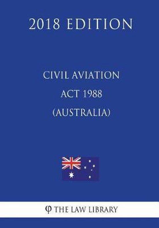 Civil Aviation ACT 1988 (Australia) (2018 Edition)