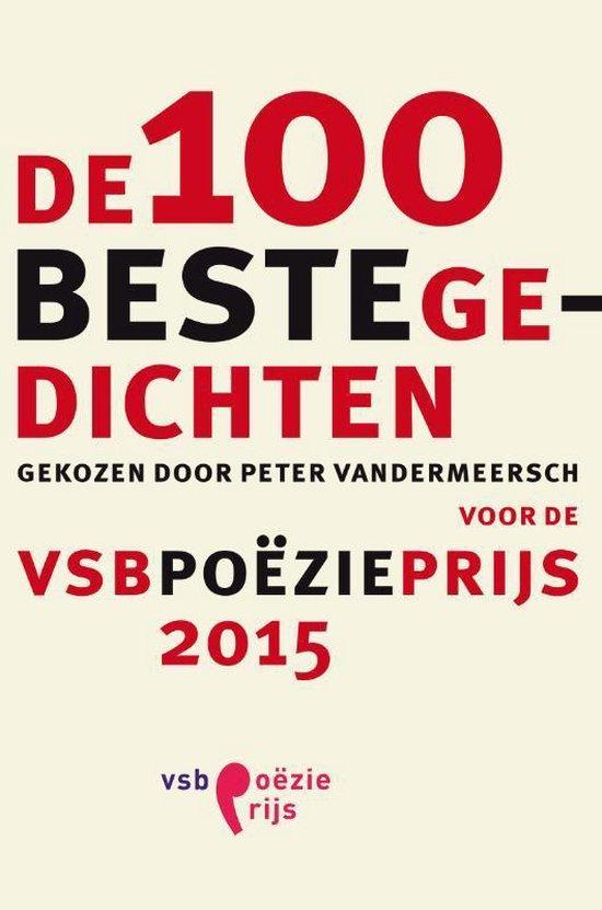 De 100 beste gedichten gekozen door Peter Vandermeersch voor de VSB Poezieprijs 2015 - none |