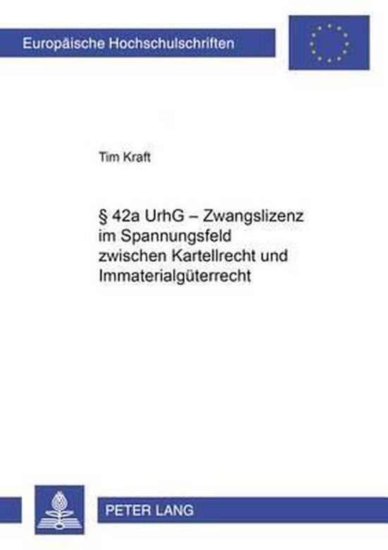 42a Urhg - Zwangslizenz Im Spannungsfeld Zwischen Kartellrecht Und Immaterialgueterrecht
