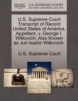 U.S. Supreme Court Transcript of Record United States of America, Appellant, V. George I. Witkovich, Also Known as Juri Isador Witkovich.