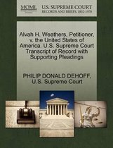 Alvah H. Weathers, Petitioner, V. the United States of America. U.S. Supreme Court Transcript of Record with Supporting Pleadings