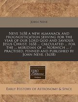 Neve 1658 a New Almanack and Prognostication Serving for the Year of Our Lord God and Saviour Jesus Christ, 1658 ... Calculated ... for the ... Meridian of ... Norwich ... / Practised, Penned and Published by John Neve. (1658)