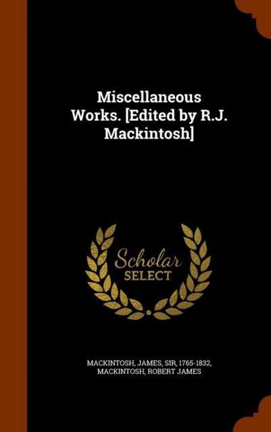 Miscellaneous Works. [Edited by R.J. Mackintosh]