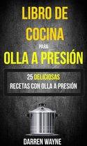 Libro de Cocina para Olla a Presión: 25 deliciosas recetas con olla a presión