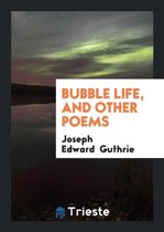Bubble Life, and Other Poems
