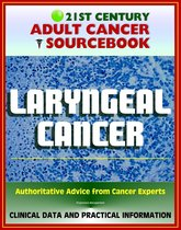 21st Century Adult Cancer Sourcebook: Laryngeal Cancer (Throat Cancer) - Clinical Data for Patients, Families, and Physicians
