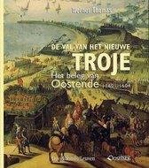 De val van het nieuwe Troje. Het beleg van Oostende 1601-1604