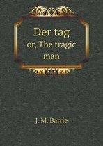 Der Tag Or, the Tragic Man
