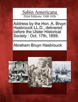 Address by the Hon. A. Bruyn Hasbrouck LL.D., Delivered Before the Ulster Historical Society