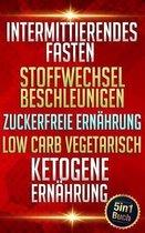 Intermittierendes Fasten - Stoffwechsel beschleunigen - Zuckerfreie Ern hrung - Low Carb Vegetarisch - Ketogene Ern hrung