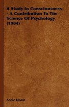 A Study In Consciousness - A Contribution To The Science Of Psychology (1904)
