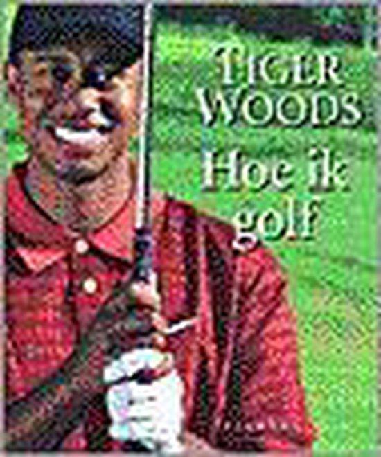 Hoe Ik Golf - Tiger Woods | Fthsonline.com