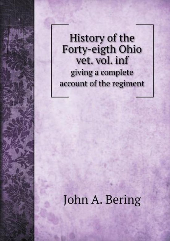 History of the Forty-Eigth Ohio Vet. Vol. INF Giving a Complete Account of the Regiment