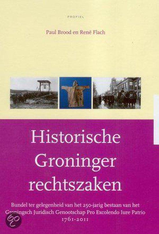 Historische Groninger rechtszaken - Paul Brood |
