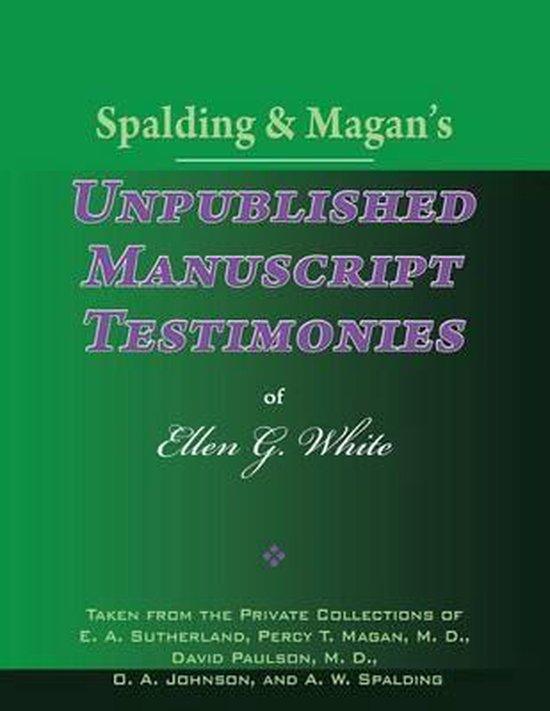 Spalding & Magan's Unpublished Manuscript Testimonies of Ellen G. White