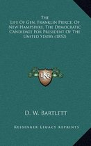 The Life of Gen. Franklin Pierce, of New Hampshire, the Democratic Candidate for President of the United States (1852)