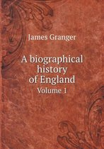 A Biographical History of England Volume 1