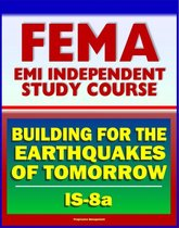 21st Century FEMA Study Course: Building for the Earthquakes of Tomorrow (IS-8.a) - Earthquake Causes and Characteristics, Effects, Protecting Your Community, Hazard Reduction
