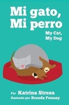 Mi Gato, Mi Perro/ My Cat, My Dog (Bilingual English Spanish Edition)