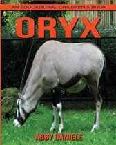 Oryx! an Educational Children's Book about Oryx with Fun Facts & Photos