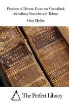 Prophets of Dissent- Essays on Maeterlinck Strindberg Nietzsche and Tolstoy
