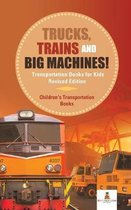 Trucks, Trains and Big Machines! Transportation Books for Kids Revised Edition Children's Transportation Books