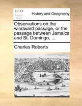 Observations on the Windward Passage, or the Passage Between Jamaica and St. Domingo, ...