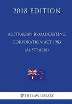 Australian Broadcasting Corporation ACT 1983 (Australia) (2018 Edition)