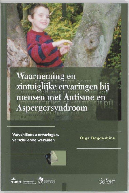 Waarneming en zintuiglijke ervaringen bij mensen met Autisme en Aspergersyndroom - O. Bogdashina  