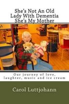 She's Not an Old Lady with Dementia She's My Mother