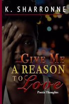 Give Me a Reason to Love