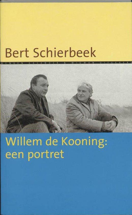 Willem De Kooning : Een Portret = Willem De Kooning: A Portrait - B. Schierbeek |