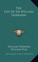 The Life of Sir William Fairbairn