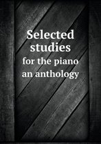 Selected Studies for the Piano an Anthology