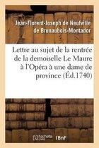Lettre au sujet de la rentree de la demoiselle Le Maure a l'Opera, ecrite a une dame de