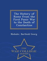 The History of Rome from the First Punic War to the Death of Constantine - War College Series