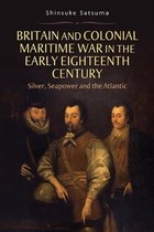 Britain and Colonial Maritime War in the Early E - Silver, Seapower and the Atlantic