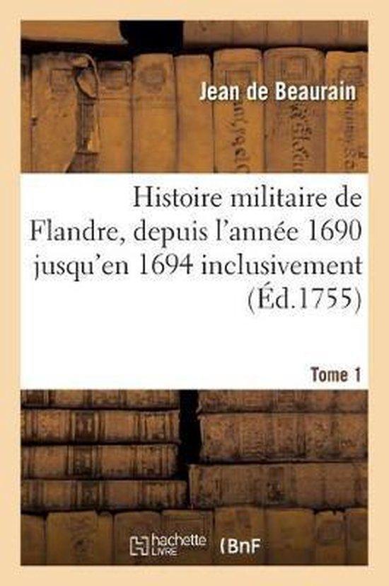 Histoire militaire de Flandre, inclusivement par le chevalier de Beaurain. Tome 1